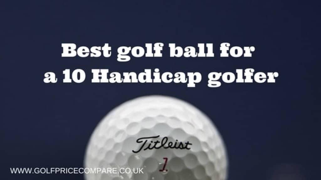 BEST GOLF BALL FOR A 10 HANDICAP GOLFER
