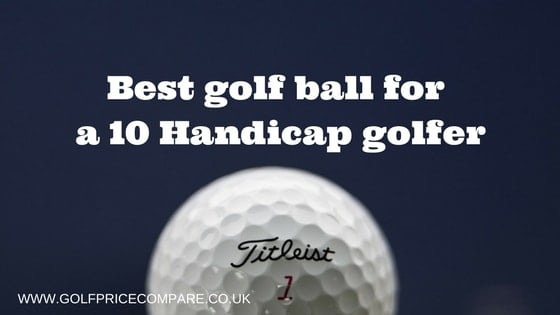 BEST GOLF BALL FOR A 10 HANDICAP GOLFER