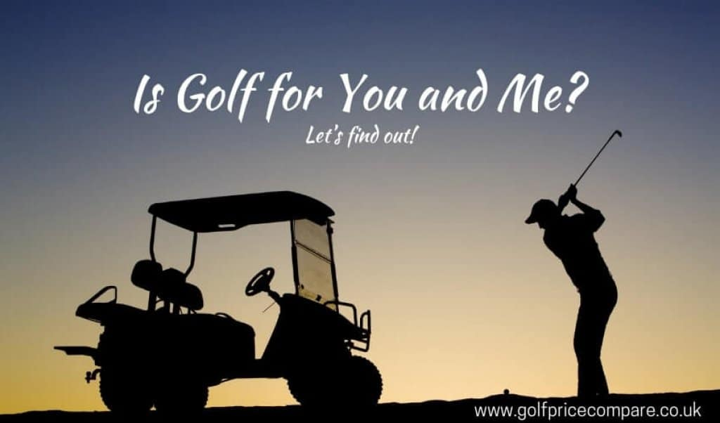 is golf for you and me?