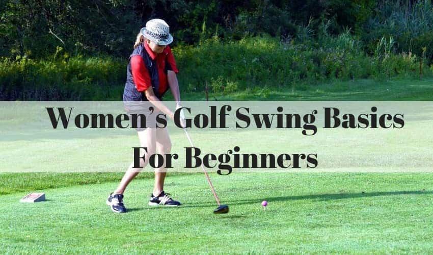 Women's Golf Swing Basics For Beginners