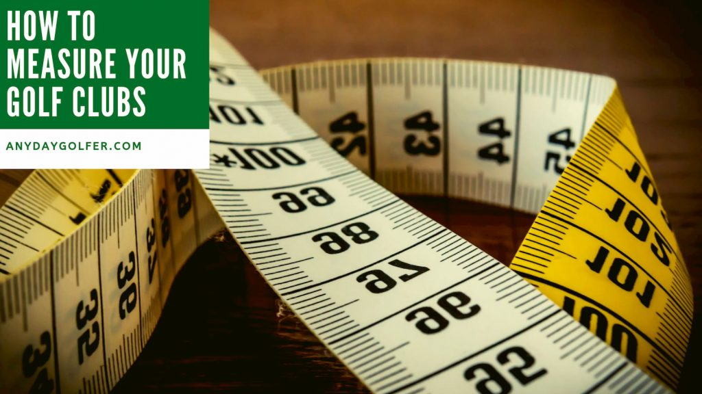 How To Measure Your Golf Clubs