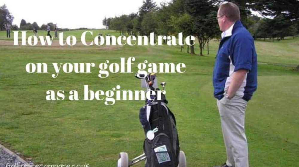 How to Concentrate on your golf game for beginners